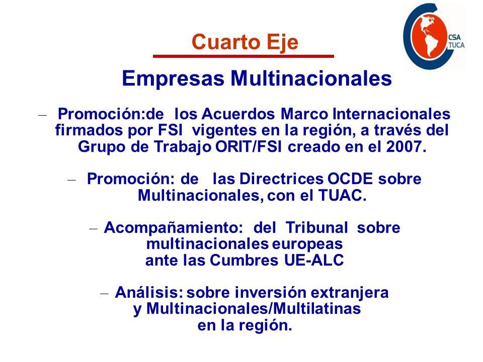 Programa de acción Cuarto Eje Empresas Multinacionales – Promoción:de los Acuerdos Marco Internacionales firmados por FSI vigentes en la región, a través del Grupo de Trabajo ORIT/FSI creado en el 2007.