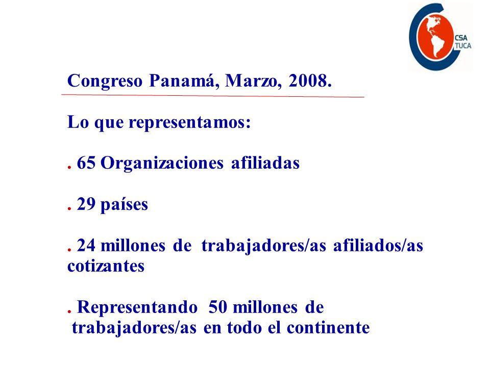 Congreso Panamá, Marzo, 2008. Lo que representamos:. 65 Organizaciones afiliadas. 29 países. 24 millones de trabajadores/as afiliados/as cotizantes. R