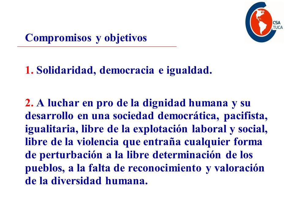 Compromisos y objetivos 1. Solidaridad, democracia e igualdad. 2. A luchar en pro de la dignidad humana y su desarrollo en una sociedad democrática, p