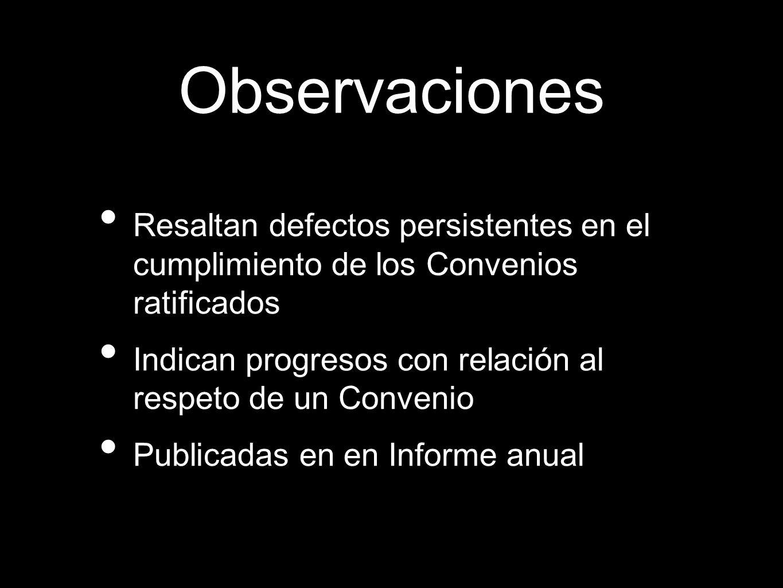 Observaciones Resaltan defectos persistentes en el cumplimiento de los Convenios ratificados Indican progresos con relación al respeto de un Convenio