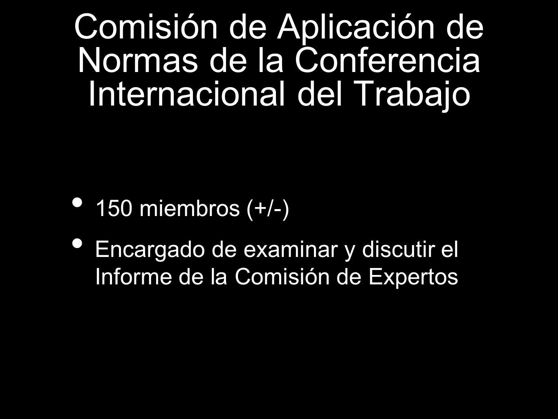 150 miembros (+/-) Encargado de examinar y discutir el Informe de la Comisión de Expertos Comisión de Aplicación de Normas de la Conferencia Internaci