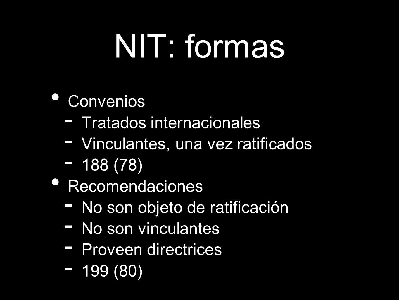 Convenios - Tratados internacionales - Vinculantes, una vez ratificados - 188 (78) Recomendaciones - No son objeto de ratificación - No son vinculante