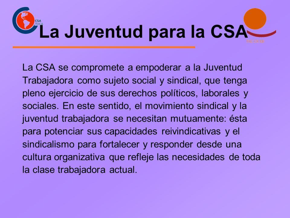 La Juventud para la CSA La CSA se compromete a empoderar a la Juventud Trabajadora como sujeto social y sindical, que tenga pleno ejercicio de sus derechos políticos, laborales y sociales.