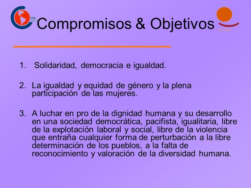 Compromisos & Objetivos 1. Solidaridad, democracia e igualdad. 2.La igualdad y equidad de género y la plena participación de las mujeres. 3.A luchar e