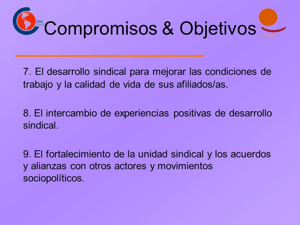 Compromisos & Objetivos 7. El desarrollo sindical para mejorar las condiciones de trabajo y la calidad de vida de sus afiliados/as. 8. El intercambio
