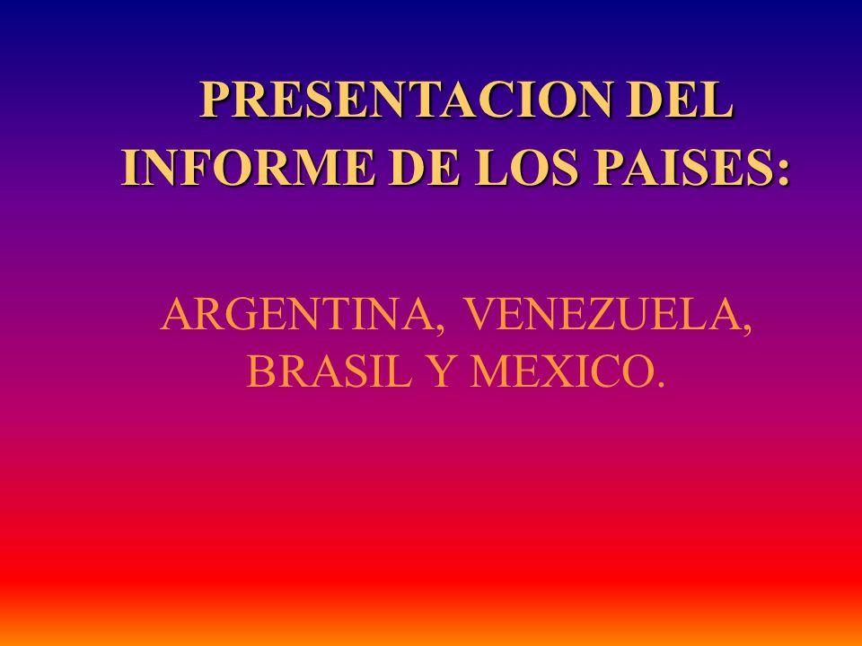 PRESENTACION DEL INFORME DE LOS PAISES: ARGENTINA, VENEZUELA, BRASIL Y MEXICO.