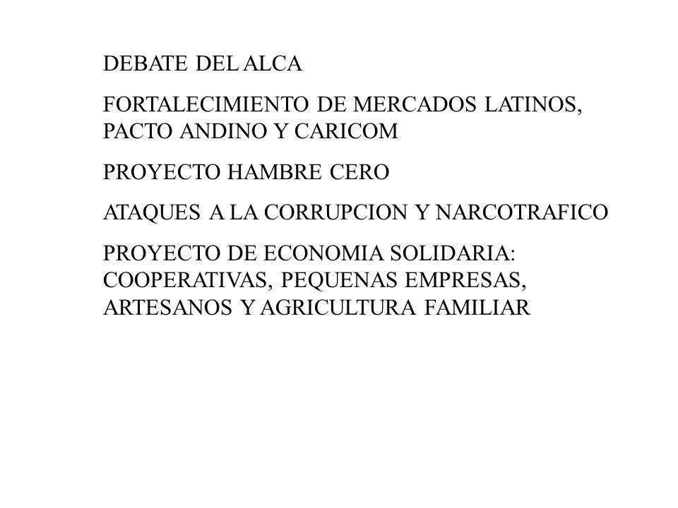 DEBATE DEL ALCA FORTALECIMIENTO DE MERCADOS LATINOS, PACTO ANDINO Y CARICOM PROYECTO HAMBRE CERO ATAQUES A LA CORRUPCION Y NARCOTRAFICO PROYECTO DE EC