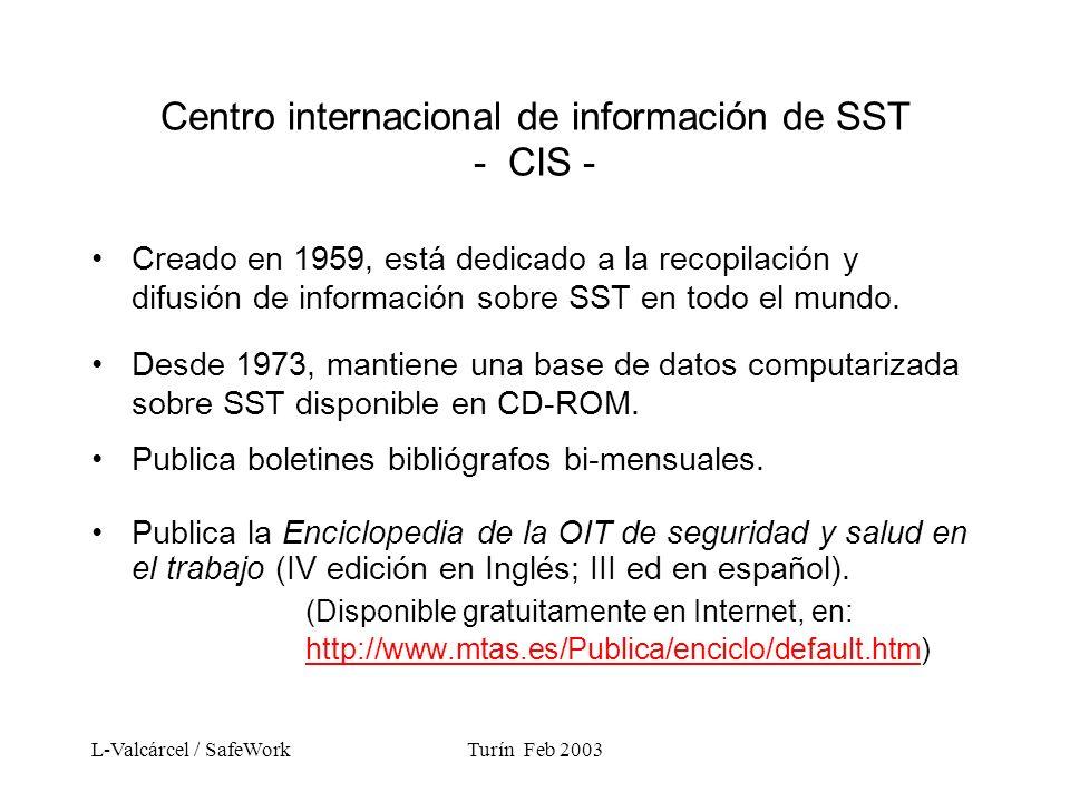L-Valcárcel / SafeWorkTurín Feb 2003 Centro internacional de información de SST - CIS - Creado en 1959, está dedicado a la recopilación y difusión de información sobre SST en todo el mundo.