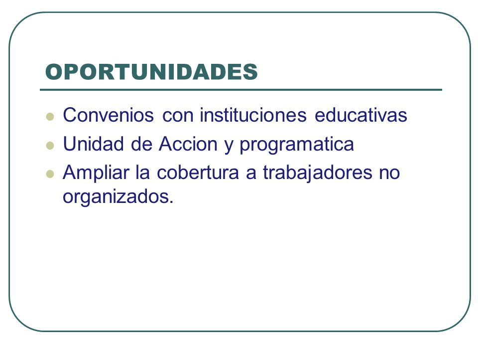 AMENAZAS Existencia de otras organizaciones educativas dando temas sociolaborales o temas sociopoliticas con otra perspectiva de clase Condicionamiento de la cooperacion internacional con temas de relevancia y la vicion que tienen