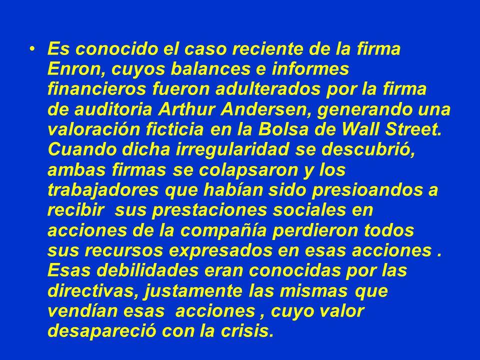 Es conocido el caso reciente de la firma Enron, cuyos balances e informes financieros fueron adulterados por la firma de auditoria Arthur Andersen, ge