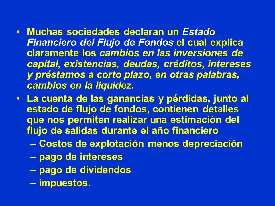 Muchas sociedades declaran un Estado Financiero del Flujo de Fondos el cual explica claramente los cambios en las inversiones de capital, existencias,