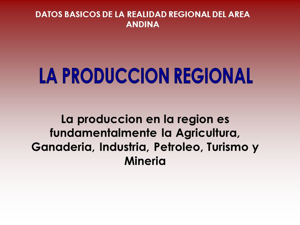 La produccion en la region es fundamentalmente la Agricultura, Ganaderia, Industria, Petroleo, Turismo y Mineria DATOS BASICOS DE LA REALIDAD REGIONAL