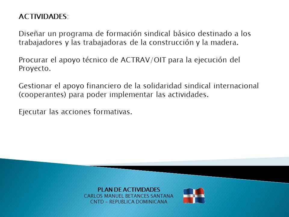 PLAN DE ACTIVIDADES CARLOS MANUEL BETANCES SANTANA CNTD – REPUBLICA DOMINICANA ACTIVIDADES: Diseñar un programa de formación sindical básico destinado