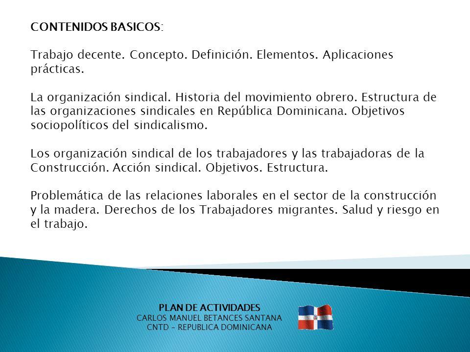 PLAN DE ACTIVIDADES CARLOS MANUEL BETANCES SANTANA CNTD – REPUBLICA DOMINICANA CONTENIDOS BASICOS: Trabajo decente.