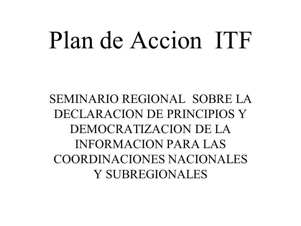 Plan de Accion ITF SEMINARIO REGIONAL SOBRE LA DECLARACION DE PRINCIPIOS Y DEMOCRATIZACION DE LA INFORMACION PARA LAS COORDINACIONES NACIONALES Y SUBR