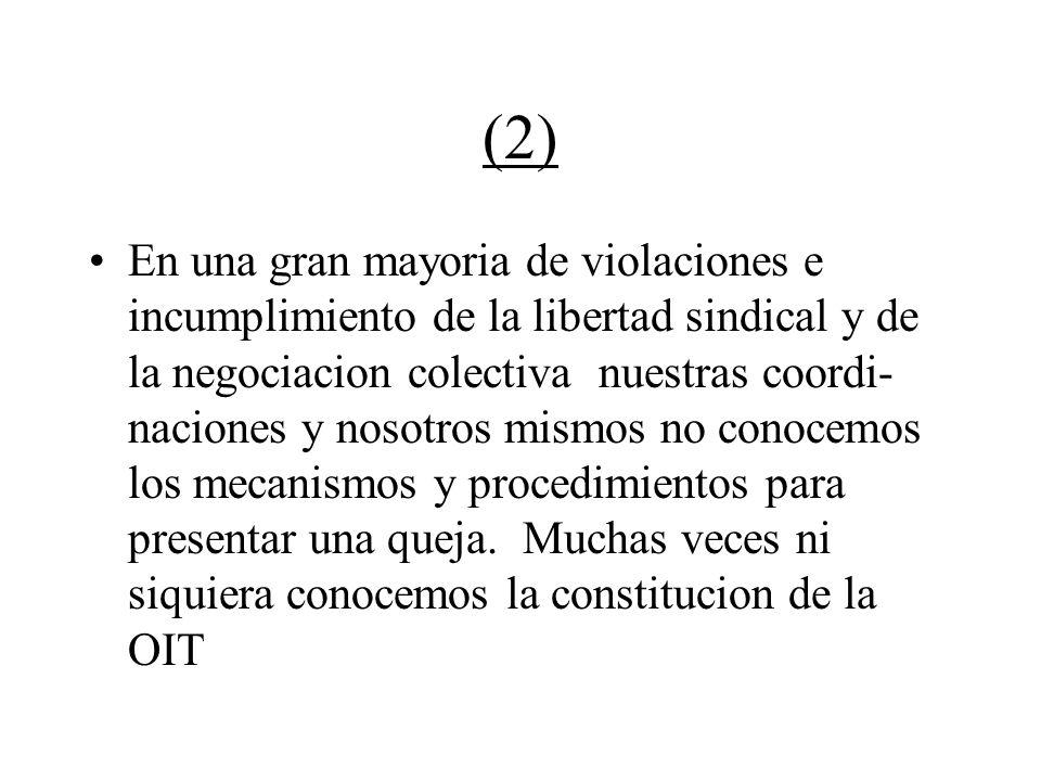 (2) En una gran mayoria de violaciones e incumplimiento de la libertad sindical y de la negociacion colectiva nuestras coordi- naciones y nosotros mis