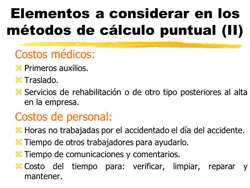 Elementos a considerar en los métodos de cálculo puntual (II) Costos médicos: zPrimeros auxilios. zTraslado. zServicios de rehabilitación o de otro ti