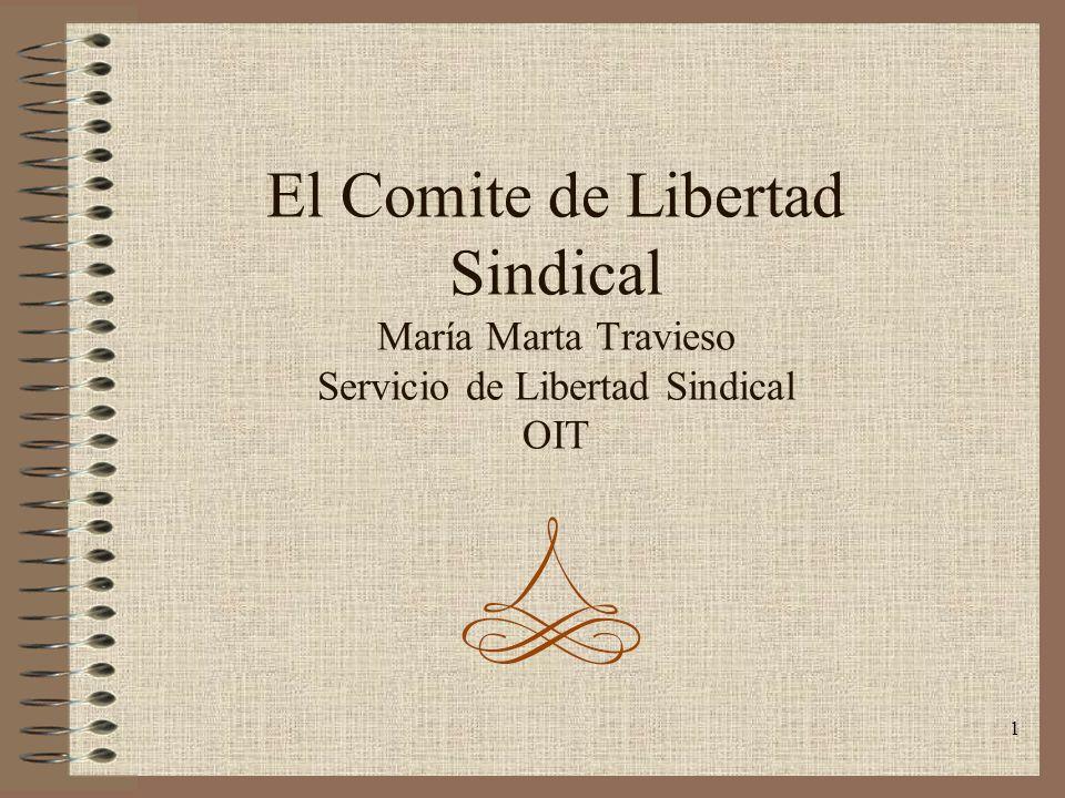 1 El Comite de Libertad Sindical María Marta Travieso Servicio de Libertad Sindical OIT