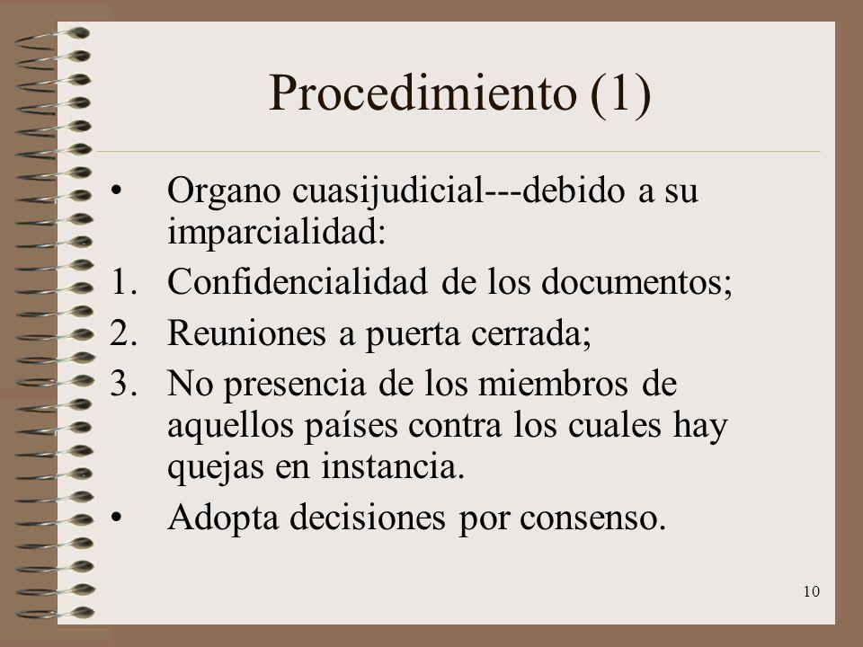 10 Procedimiento (1) Organo cuasijudicial---debido a su imparcialidad: 1.Confidencialidad de los documentos; 2.Reuniones a puerta cerrada; 3.No presen