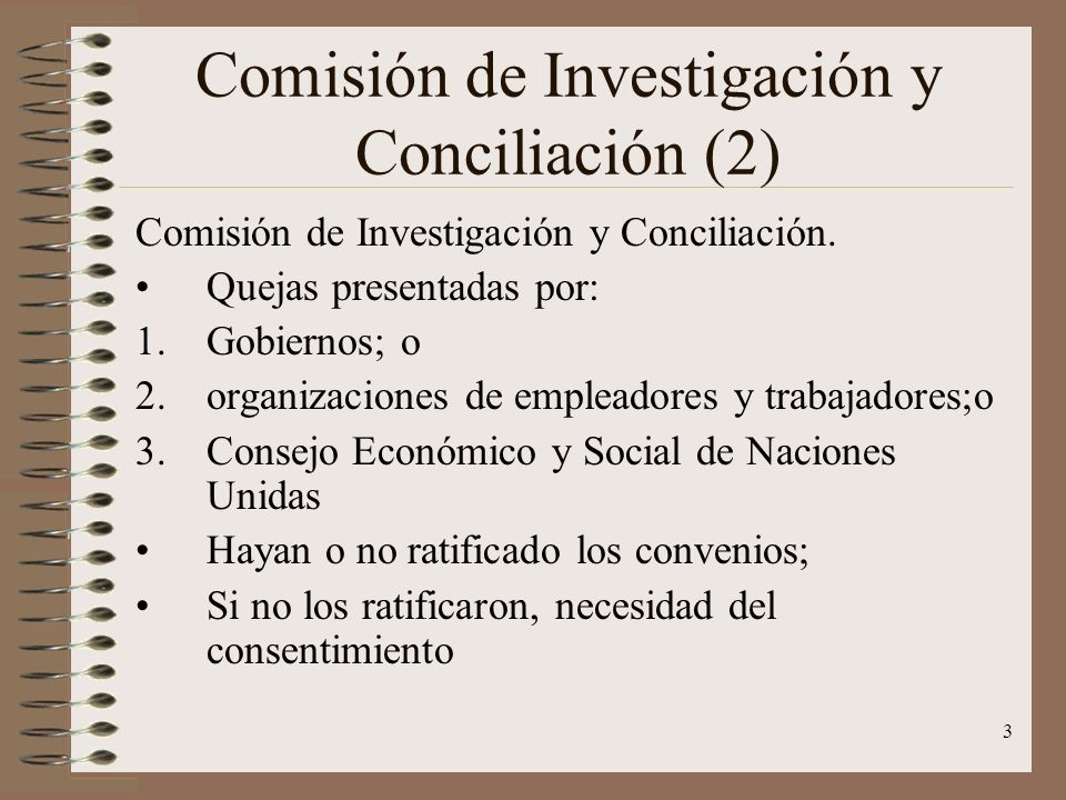 3 Comisión de Investigación y Conciliación (2) Comisión de Investigación y Conciliación. Quejas presentadas por: 1.Gobiernos; o 2.organizaciones de em