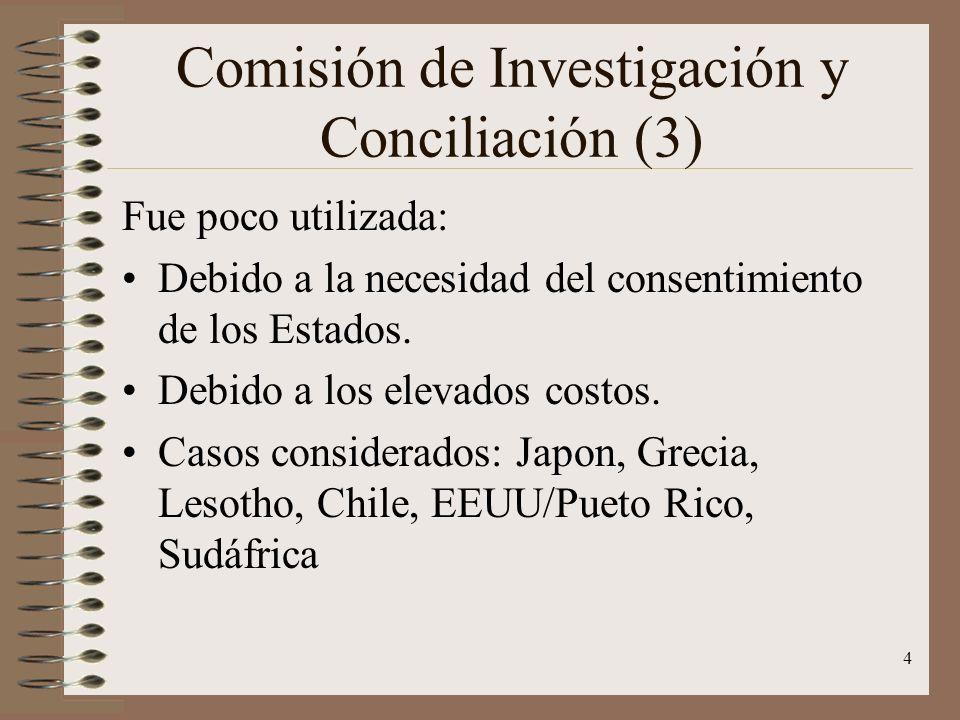 4 Comisión de Investigación y Conciliación (3) Fue poco utilizada: Debido a la necesidad del consentimiento de los Estados. Debido a los elevados cost
