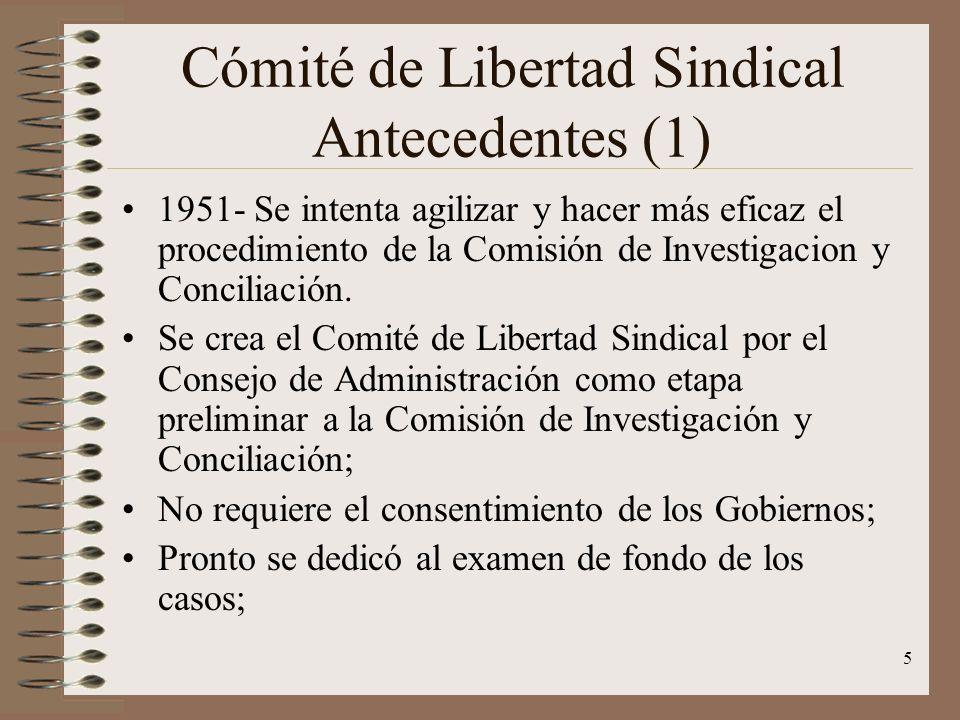 5 Cómité de Libertad Sindical Antecedentes (1) 1951- Se intenta agilizar y hacer más eficaz el procedimiento de la Comisión de Investigacion y Concili