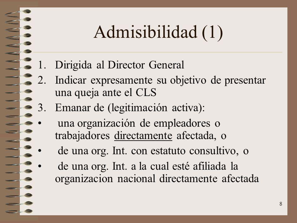 8 Admisibilidad (1) 1.Dirigida al Director General 2.Indicar expresamente su objetivo de presentar una queja ante el CLS 3.Emanar de (legitimación act