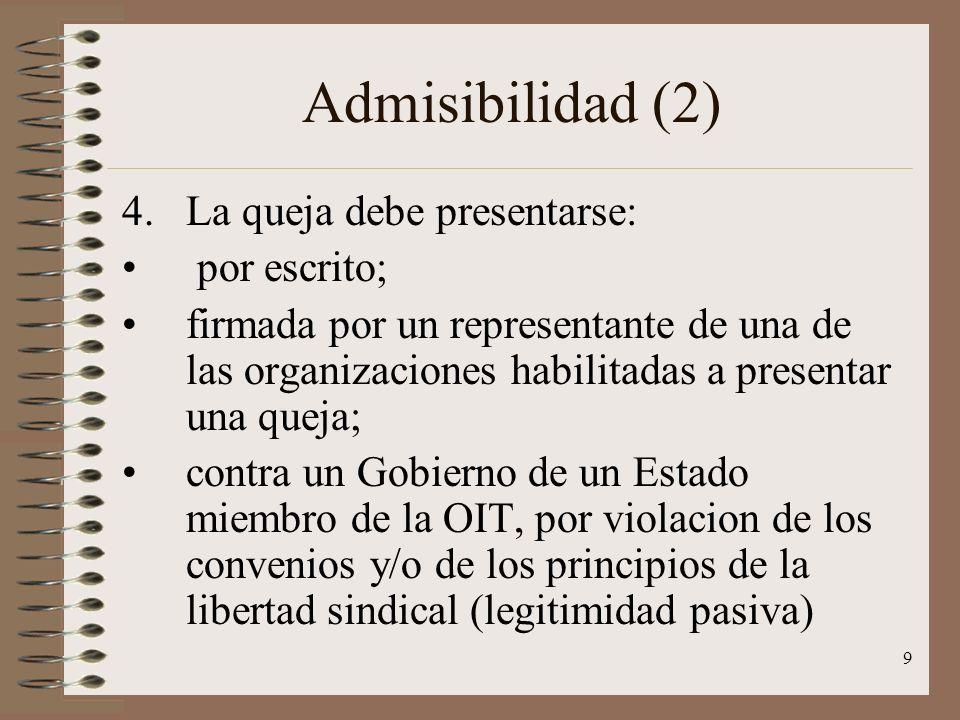 9 Admisibilidad (2) 4.La queja debe presentarse: por escrito; firmada por un representante de una de las organizaciones habilitadas a presentar una qu