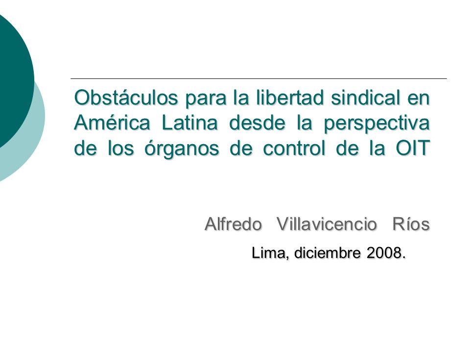 Obstáculos para la libertad sindical en América Latina desde la perspectiva de los órganos de control de la OIT Alfredo Villavicencio Ríos Lima, dicie