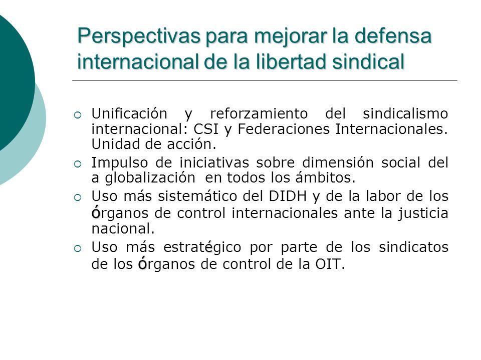 Perspectivas para mejorar la defensa internacional de la libertad sindical Unificación y reforzamiento del sindicalismo internacional: CSI y Federacio