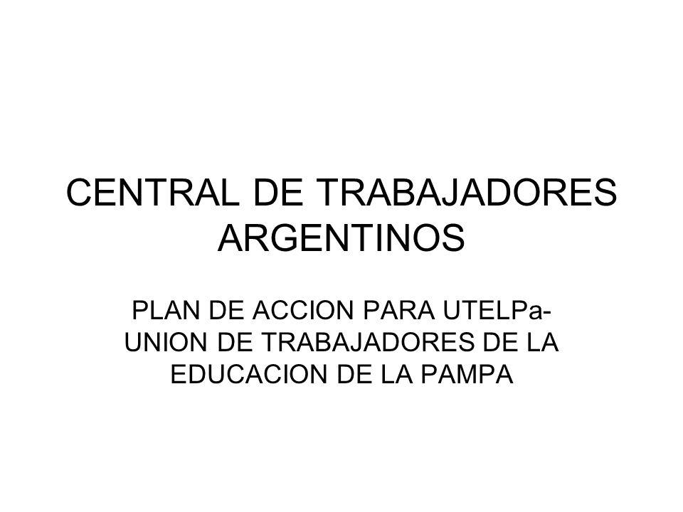CENTRAL DE TRABAJADORES ARGENTINOS PLAN DE ACCION PARA UTELPa- UNION DE TRABAJADORES DE LA EDUCACION DE LA PAMPA