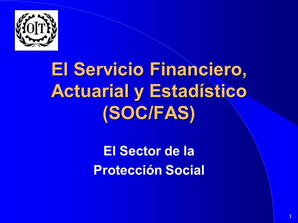 1 El Servicio Financiero, Actuarial y Estadístico (SOC/FAS) El Sector de la Protección Social