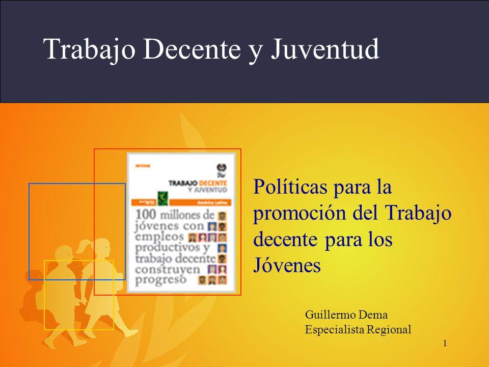 1 Trabajo Decente y Juventud Políticas para la promoción del Trabajo decente para los Jóvenes Guillermo Dema Especialista Regional