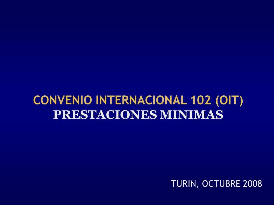 TURIN, OCTUBRE 2008 CONVENIO INTERNACIONAL 102 (OIT) PRESTACIONES MINIMAS