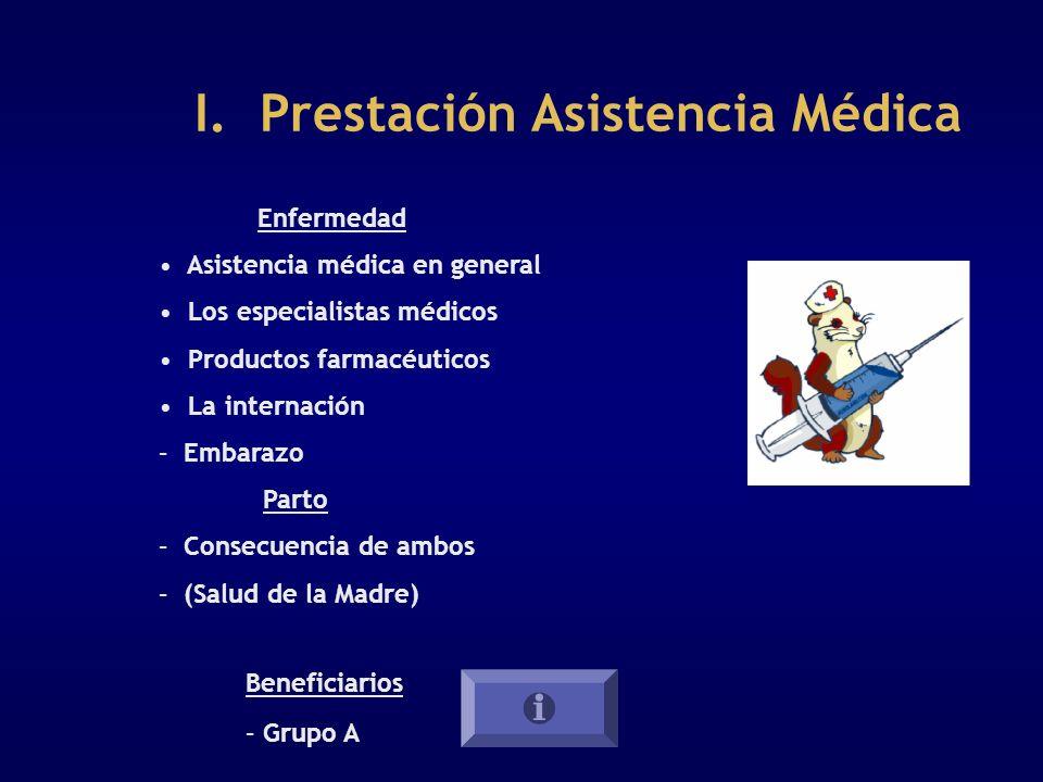 I. Prestación Asistencia Médica Enfermedad Asistencia médica en general Los especialistas médicos Productos farmacéuticos La internación – Embarazo Pa
