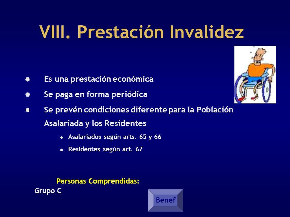 VIII. Prestación Invalidez Es una prestación económica Se paga en forma periódica Se prevén condiciones diferente para la Población Asalariada y los R
