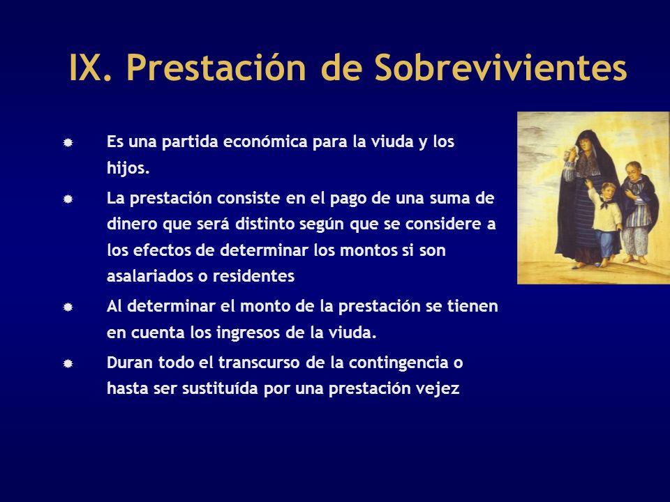 IX. Prestación de Sobrevivientes Es una partida económica para la viuda y los hijos. La prestación consiste en el pago de una suma de dinero que será