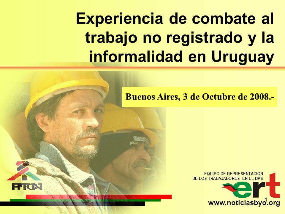 EQUIPO DE REPRESENTACION DE LOS TRABAJADORES EN EL BPS www.noticiasbyo.org 1 Experiencia de combate al trabajo no registrado y la informalidad en Urug