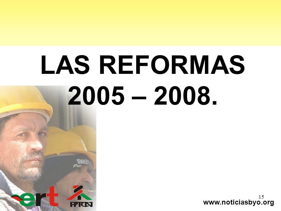 www.noticiasbyo.org 15 LAS REFORMAS 2005 – 2008.