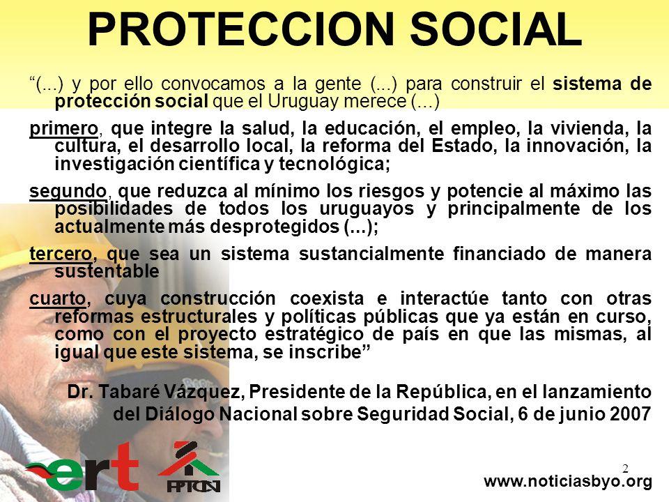 www.noticiasbyo.org 2 PROTECCION SOCIAL (...) y por ello convocamos a la gente (...) para construir el sistema de protección social que el Uruguay mer
