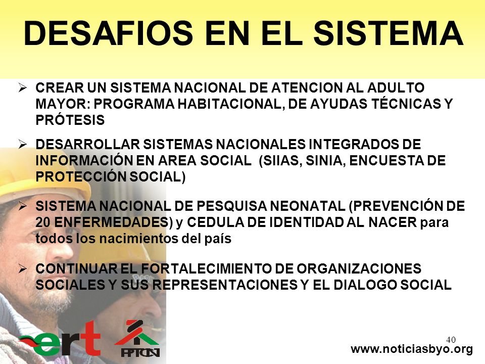 www.noticiasbyo.org 40 DESAFIOS EN EL SISTEMA CREAR UN SISTEMA NACIONAL DE ATENCION AL ADULTO MAYOR: PROGRAMA HABITACIONAL, DE AYUDAS TÉCNICAS Y PRÓTE