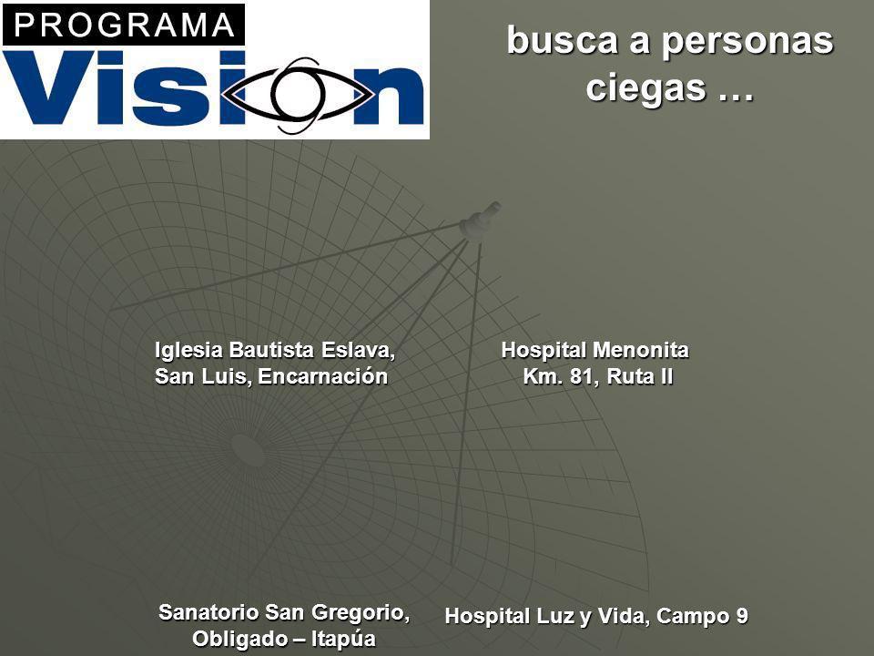 busca a personas ciegas … Iglesia Bautista Eslava, San Luis, Encarnación Hospital Menonita Km.