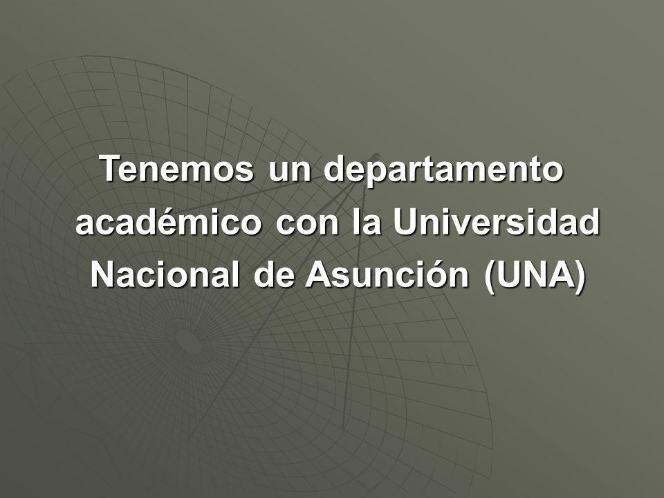 Tenemos un departamento académico con la Universidad Nacional de Asunción (UNA)