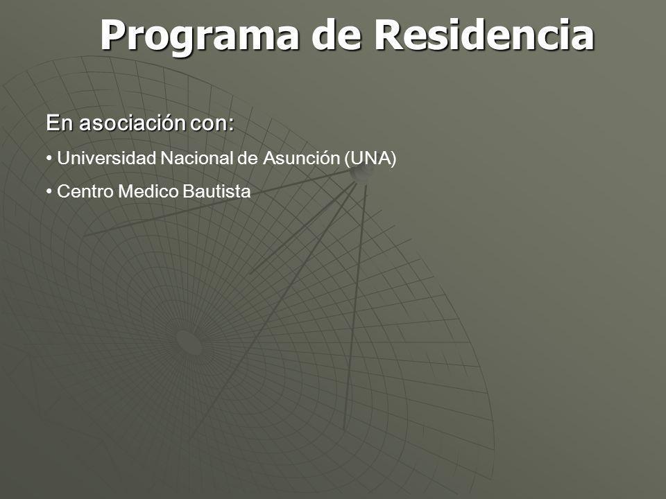 Programa de Residencia En asociación con: Universidad Nacional de Asunción (UNA) Centro Medico Bautista