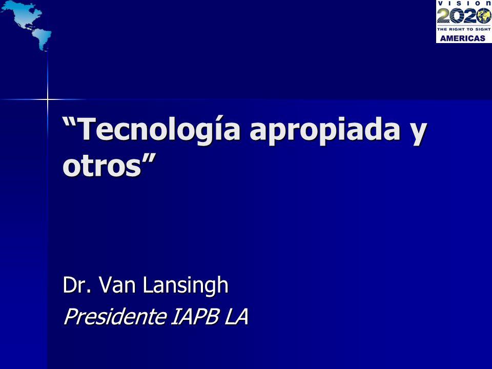 Tecnología apropiada y otros Dr. Van Lansingh Presidente IAPB LA
