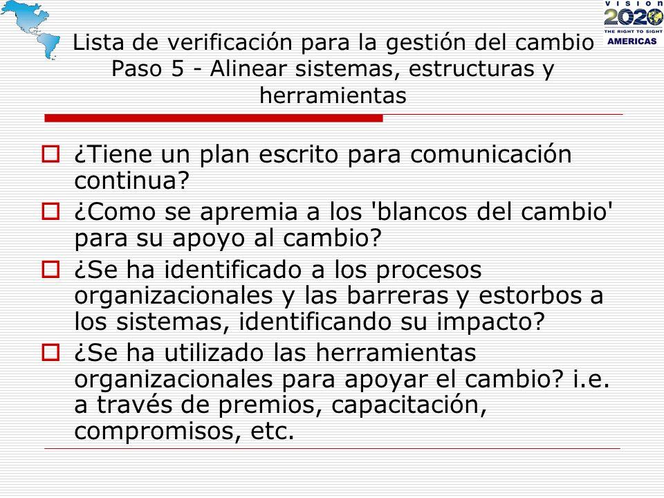 Lista de verificación para la gestión del cambio Paso 5 - Alinear sistemas, estructuras y herramientas ¿Tiene un plan escrito para comunicación contin