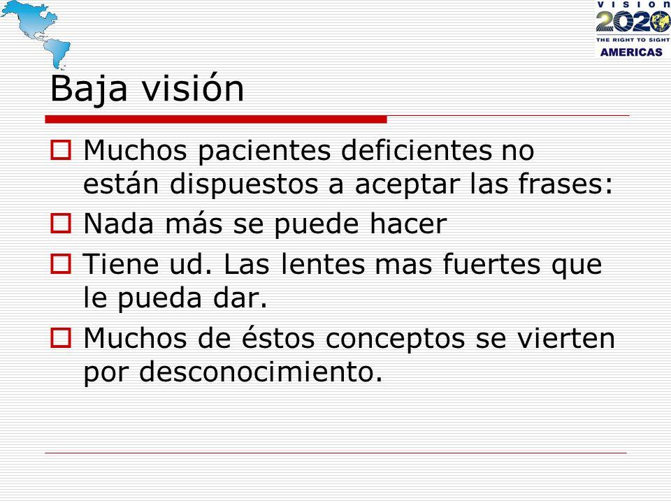 Baja Visión Baja visión, visión parcial o sub normal puede definirse como gudez central reducida o la pérdida de campo visual que incluso con la mejor corrección óptica proporcionada por lentes convencionales, se traduce en una deficiencia visual desde el punto de vista de las capacidades visuales (Mehr, Freid)