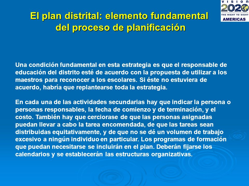 El plan distrital: elemento fundamental del proceso de planificación Una condición fundamental en esta estrategia es que el responsable de educación del distrito esté de acuerdo con la propuesta de utilizar a los maestros para reconocer a los escolares.