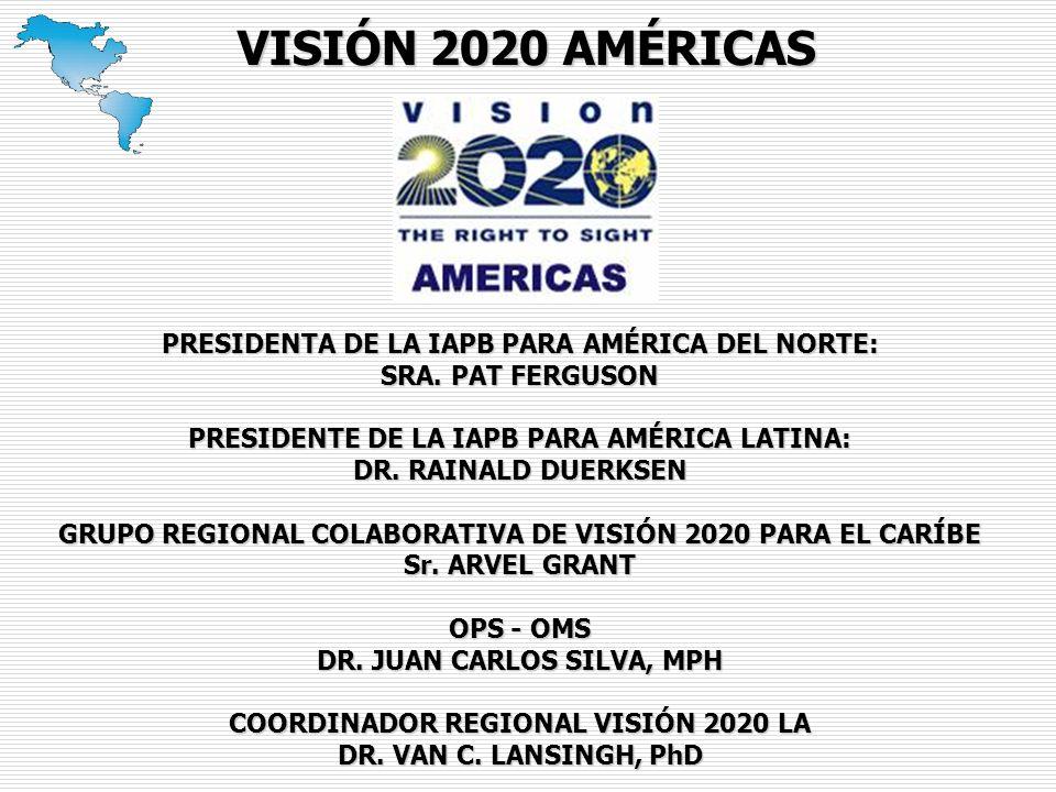VISIÓN 2020 AMÉRICAS PRESIDENTA DE LA IAPB PARA AMÉRICA DEL NORTE: SRA.