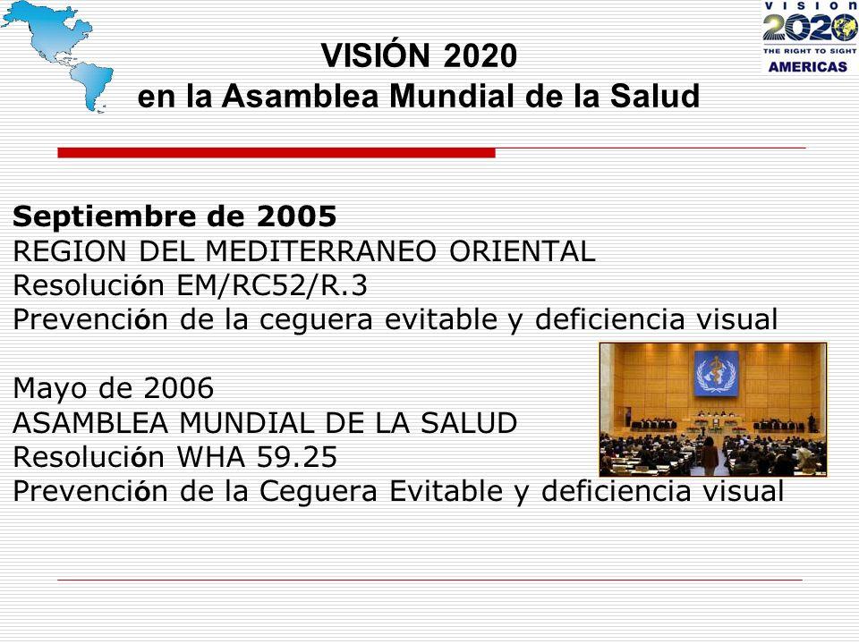 Septiembre de 2005 REGION DEL MEDITERRANEO ORIENTAL Resoluci ó n EM/RC52/R.3 Prevenci ó n de la ceguera evitable y deficiencia visual Mayo de 2006 ASAMBLEA MUNDIAL DE LA SALUD Resoluci ó n WHA 59.25 Prevenci ó n de la Ceguera Evitable y deficiencia visual VISIÓN 2020 en la Asamblea Mundial de la Salud